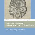 """Książka """"Premodern Rulership and Contemporary Political Power. The King's Body Never Dies"""""""