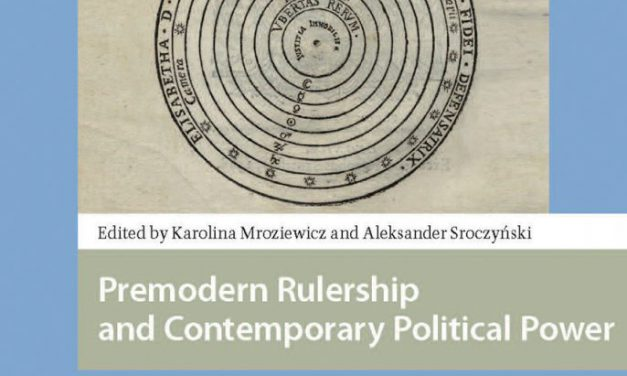 "Książka ""Premodern Rulership and Contemporary Political Power. The King's Body Never Dies"""