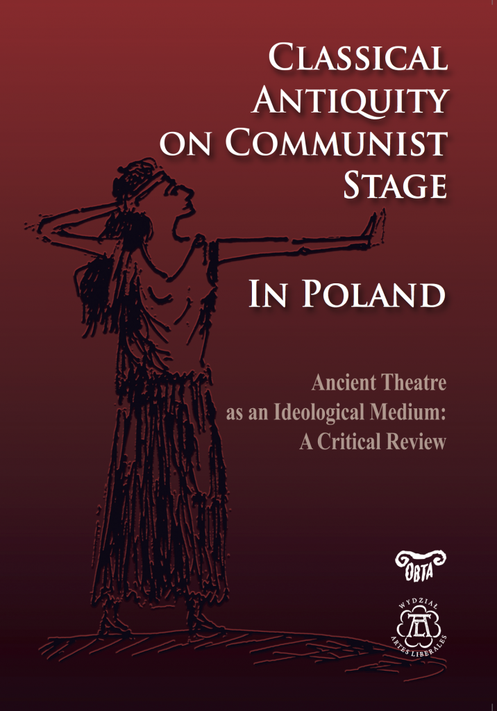 Classical Antiquity on Communist Stage in Poland. Ancient Theatre as an Ideological Medium. A Critical Review okładka