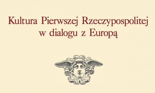 """Konferencja: """"Kultura Pierwszej Rzeczypospolitej w dialogu z Europą"""""""