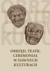 Obrzęd, teatr, ceremoniał w dawnych kulturach okładka