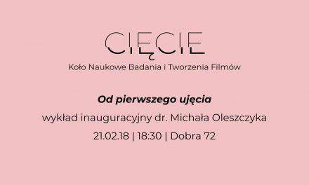 """Wykład dr. Michała Oleszczyka: """"Od pierwszego ujęcia"""""""