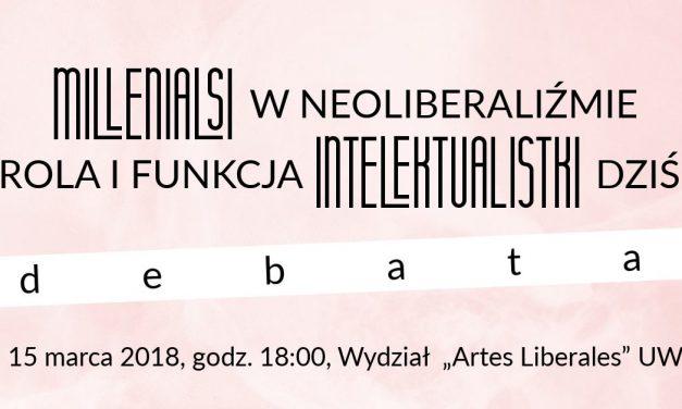 "15 marca: Debata pt. ""Millenialsi w neoliberalizmie. Rola i funkcja intelektualistki dziś"""