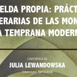 """Dr Julia Lewandowska: """"La celda propia: prácticas literarias de las monjas en la temprana Modernidad"""""""
