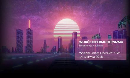 """Konferencja: """"Wokół hipermodernizmu"""""""