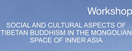 "Warsztat naukowy: ""Social and Cultural Aspects of Tibetan Buddhism in the Mongolian Space of Inner Asia"""