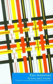 Sztuka jako pozór. Cenzura i inne formy upolityczniania kultury okładka