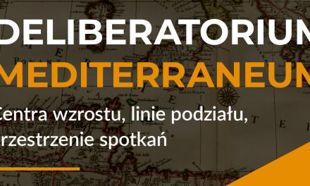 Deliberatorium Mediterraneum: Centra wzrostu, linie podziału, przestrzenie spotkań
