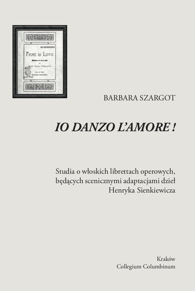 Book Cover: Io danzo l amore! Studia o włoskich librettach operowych, będących scenicznymi adaptacjami dzieł Henryka Sienkiewicza