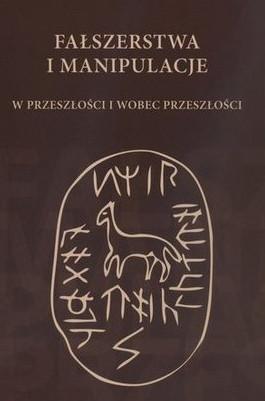 Book Cover: Fałszerstwa i manipulacje w przeszłości i wobec przeszłości