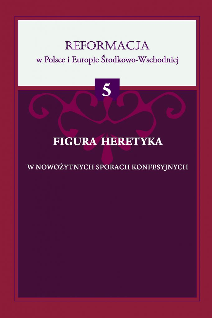 Book Cover: Figura heretyka w nowożytnych sporach konfesyjnych