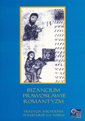 Book Cover: Bizancjum – prawosławie – romantyzm. Tradycja wschodnia w kulturze XIX wieku