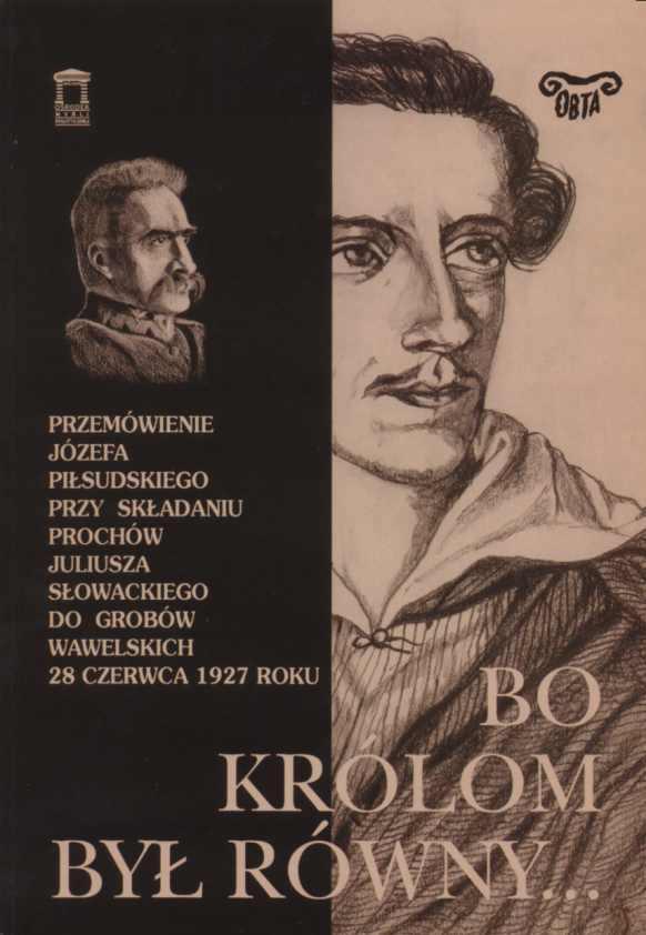 Bo królom był równy... Przemówienie Józefa Piłsudskiego przy składaniu prochów Słowackiego do grobów wawelskich 28 czerwca 1927 roku okładka