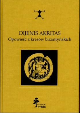 Book Cover: Dijenis Akritas. Opowieść z kresów bizantyńskich.