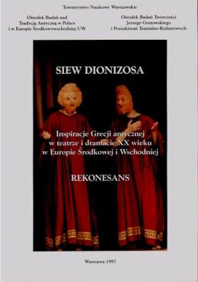 Book Cover: Siew Dionizosa. Inspiracje Grecji antycznej w teatrze i dramacie XX wieku w Europie Środkowej i Wschodniej. Rekonesans