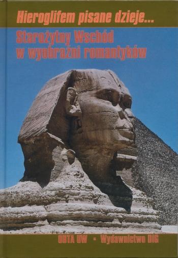 Book Cover: Hieroglifem pisane dzieje… Starożytny Wschód w wyobraźni romantyków