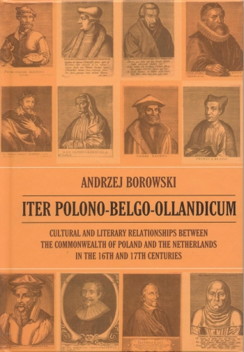 Iter Polono-Belgo-Ollandicum : cultural and literary relationships between the Commonwealth of Poland and the Netherlands in the 16th and 17th centuries okładka