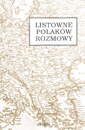 Book Cover: Listowne Polaków rozmowy. List łacińskojęzyczny jako dokument polskiej kultury XVI i XVII wieku
