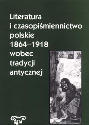 Book Cover: Literatura i czasopiśmiennictwo polskie 1864-1918 wobec tradycji antycznej