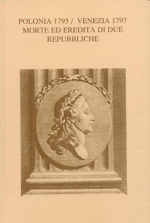 Polonia 1795 / Venezia 1797. Morte Ed Eredita Di Due Repubbliche