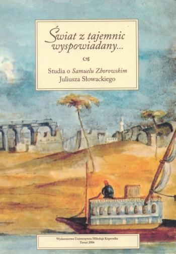 Book Cover: Świat z tajemnic wyspowiadany… Studia o Samuelu Zborowskim Juliusza Słowackiego