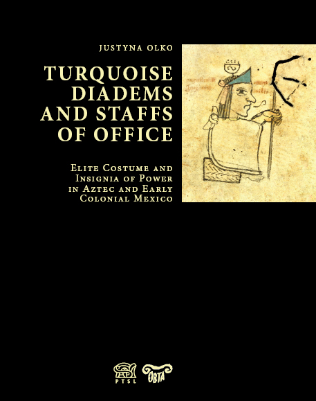 Turquoise diadems and staffs of office: elite costume and insignia of power in Aztec and early colonial Mexico