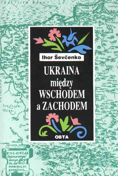 Book Cover: Ukraina między Wschodem a Zachodem. Różne oblicza świata Piotra Mohyły. Polska w dziejach Ukrainy.