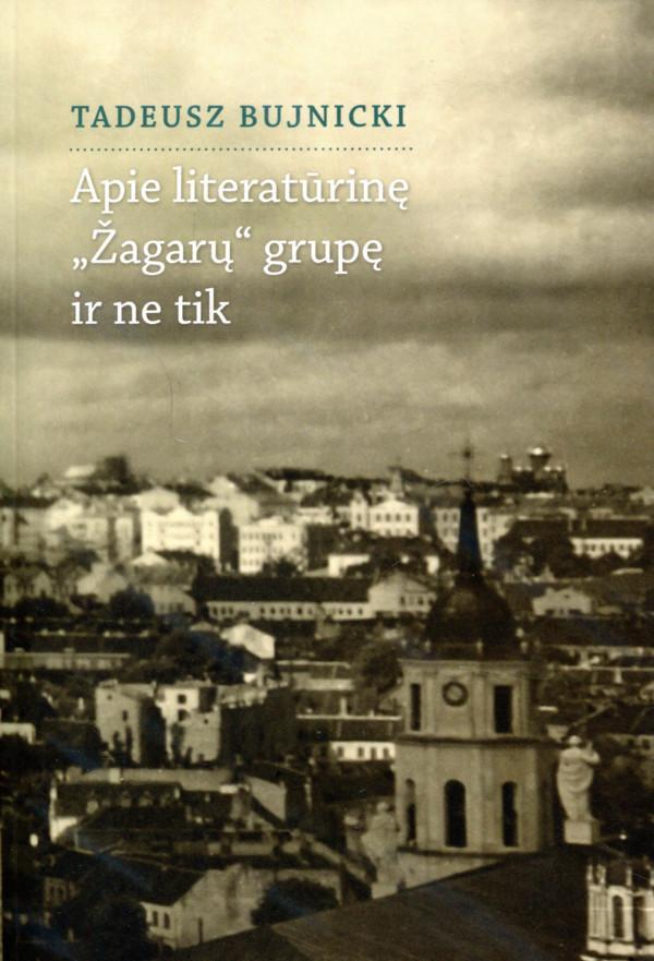 """Book Cover: Apie literatūrinę """"Žagarų"""" grupę ir ne tik"""
