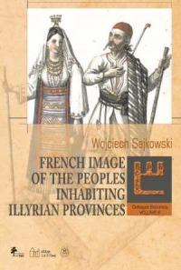 Book Cover: French image of the peoples inhabiting Illyrian provinces
