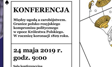 """24 maja, konferencja: """"Między ugodą a carobójstwem. Granice polsko-rosyjskiego kompromisu politycznego…"""""""
