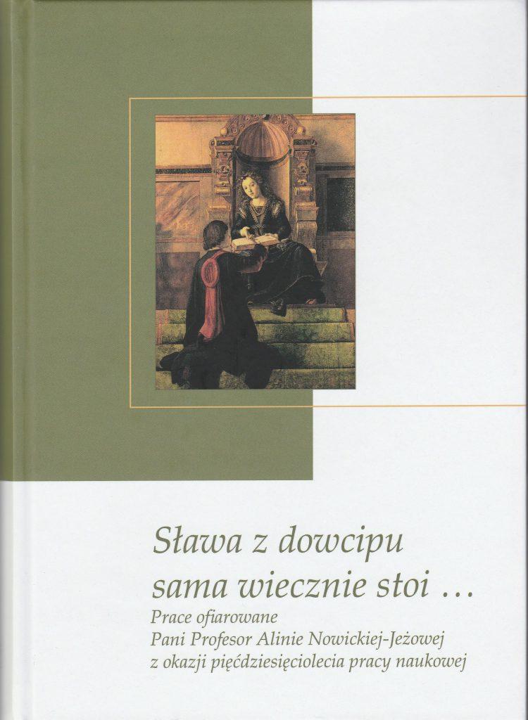 Book Cover: Sława z dowcipu sama wiecznie stoi… Prace ofiarowane Pani Profesor Alinie Nowickiej-Jeżowej z okazji pięćdziesięciolecia pracy naukowej