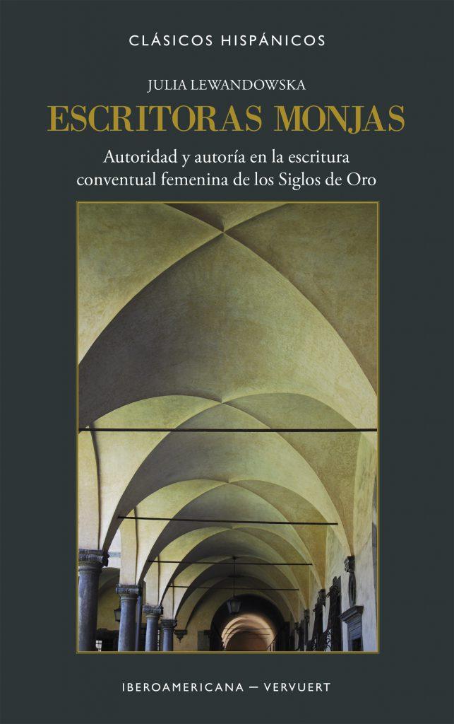 Book Cover: Escritoras monjas. Autoridad y autoría en la escritura conventual femenina de los Siglos de Oro