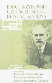 Book Cover: Karol Irzykowski – człowiek sporu, postać sporna