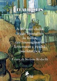 A 40 ANNI DALLA LEGGE BASAGLIA: LA FOLLIA, TRA IMMAGINARIO LETTERARIO E REALTÀ PSICHIATRICA