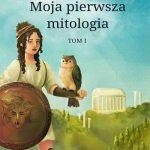 """Katarzyna Marciniak: """"Moja pierwsza mitologia"""""""