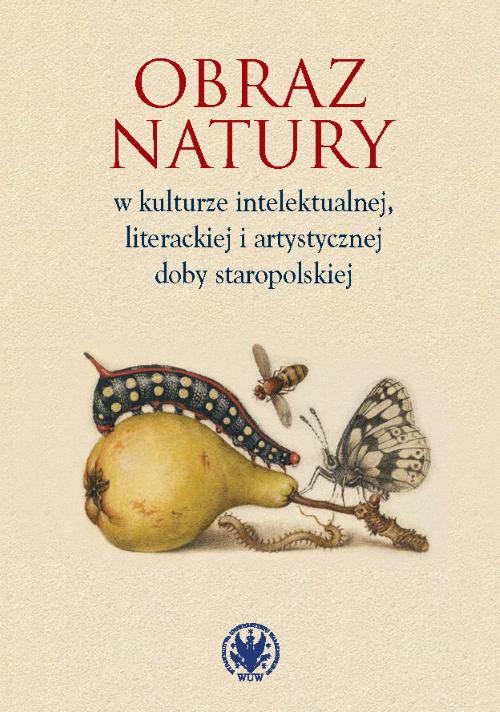 Book Cover: Obraz natury w kulturze intelektualnej, literackiej i artystycznej doby staropolskiej