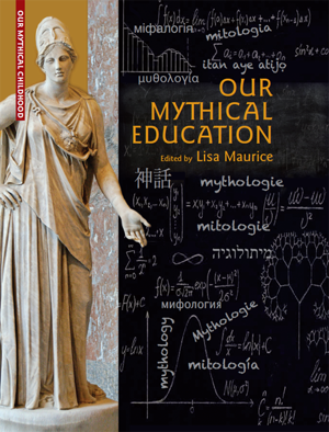 Book Cover: Our Mythical Education. The Reception of Classical Myth Worldwide in Formal Education, 1900–2020