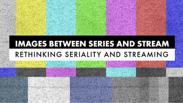 CFP: Images Between Series and Stream – Rethinking Seriality and Streaming